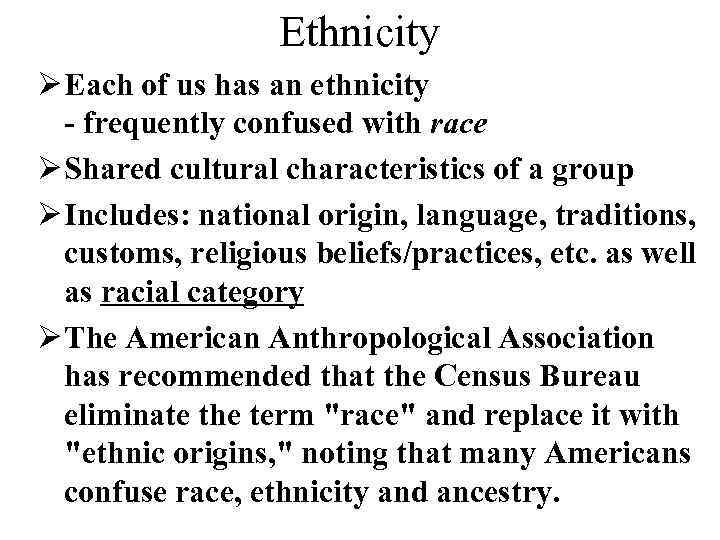 Ethnicity Ø Each of us has an ethnicity - frequently confused with race Ø