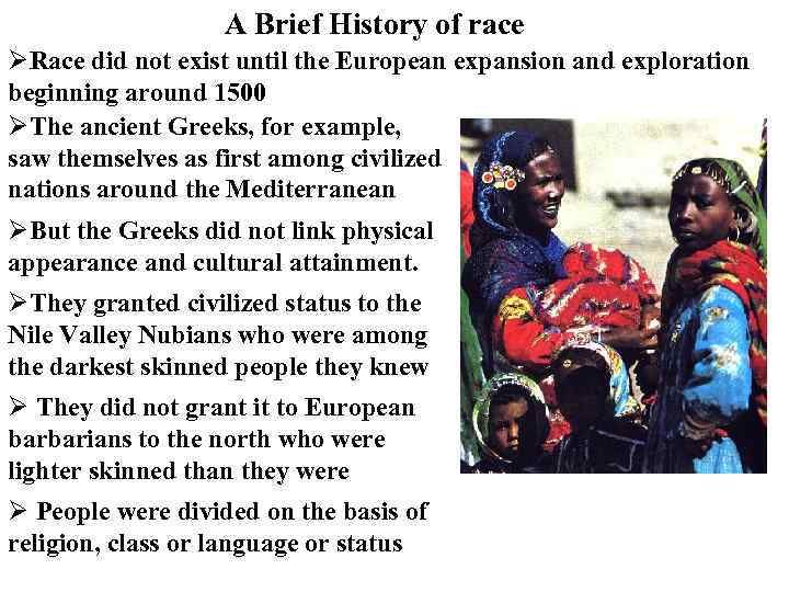 A Brief History of race ØRace did not exist until the European expansion and