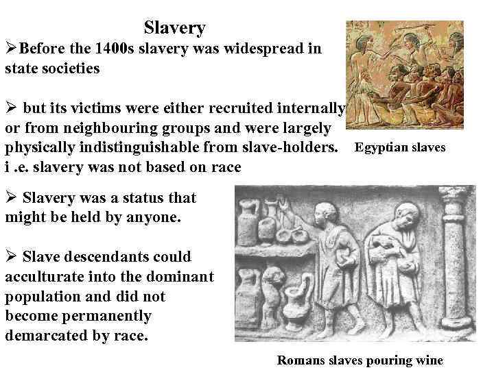 Slavery ØBefore the 1400 s slavery was widespread in state societies Ø but its
