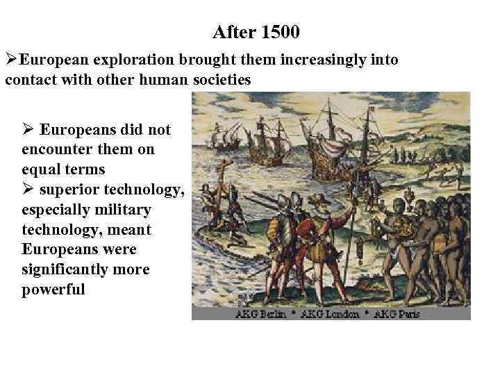 After 1500 ØEuropean exploration brought them increasingly into contact with other human societies Ø