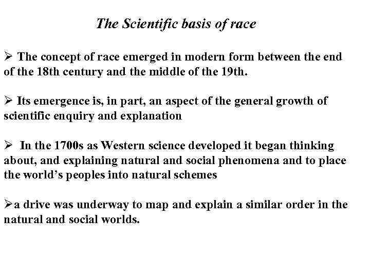 The Scientific basis of race Ø The concept of race emerged in modern form