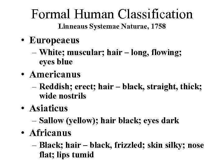 Formal Human Classification Linneaus Systemae Naturae, 1758 • Europeaeus – White; muscular; hair –