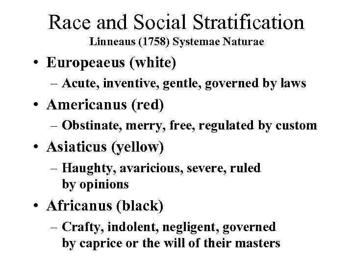 Race and Social Stratification Linneaus (1758) Systemae Naturae • Europeaeus (white) – Acute, inventive,