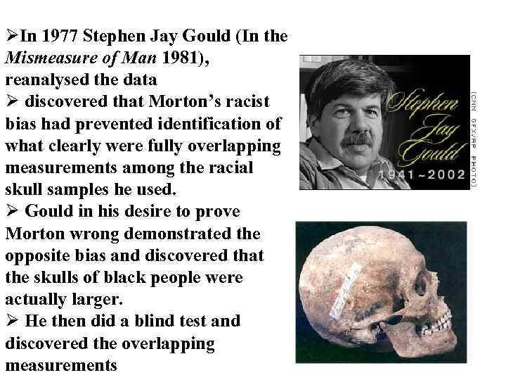 ØIn 1977 Stephen Jay Gould (In the Mismeasure of Man 1981), reanalysed the data