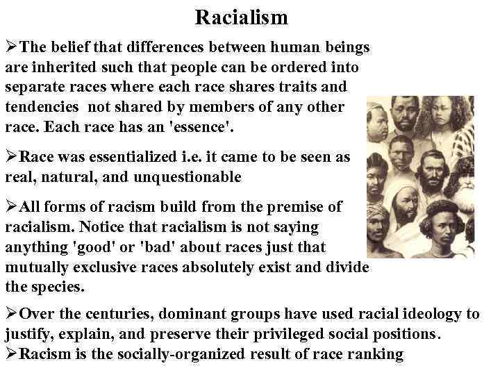 Racialism ØThe belief that differences between human beings are inherited such that people can
