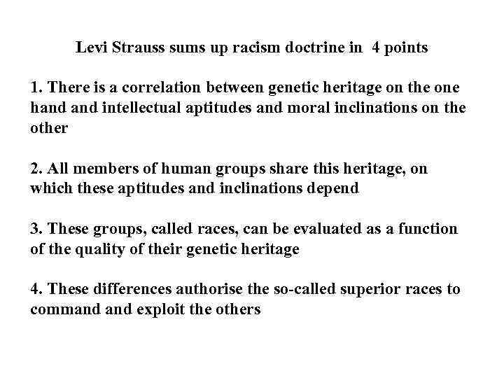 Levi Strauss sums up racism doctrine in 4 points 1. There is a correlation