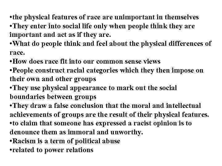 • the physical features of race are unimportant in themselves • They enter