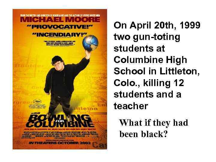 On April 20 th, 1999 two gun-toting students at Columbine High School in Littleton,
