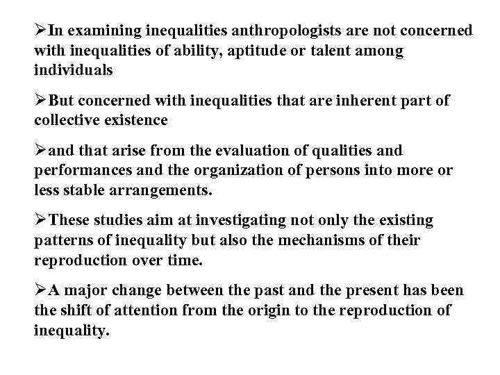ØIn examining inequalities anthropologists are not concerned with inequalities of ability, aptitude or talent