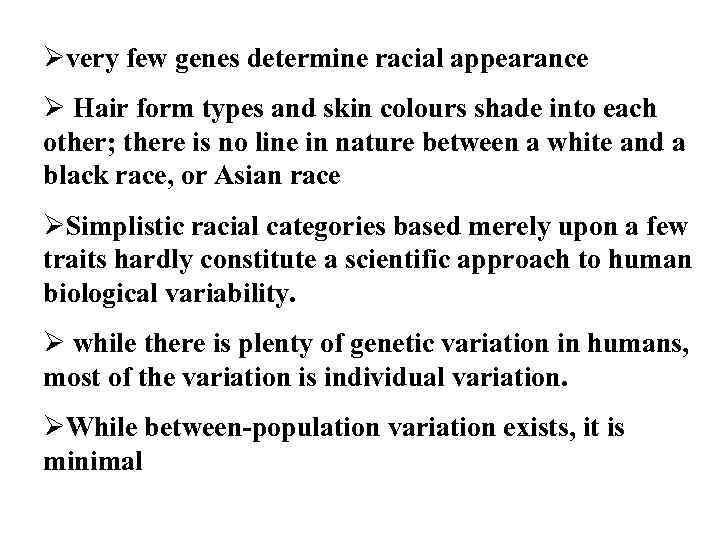 Øvery few genes determine racial appearance Ø Hair form types and skin colours shade