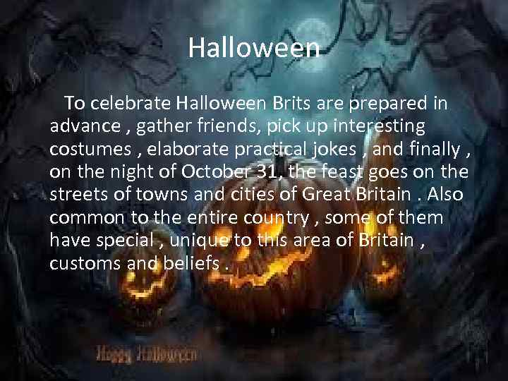 Halloween To celebrate Halloween Brits are prepared in advance , gather friends, pick up