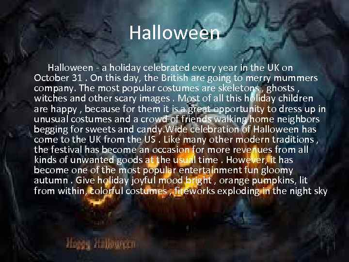 Halloween - a holiday celebrated every year in the UK on October 31. On
