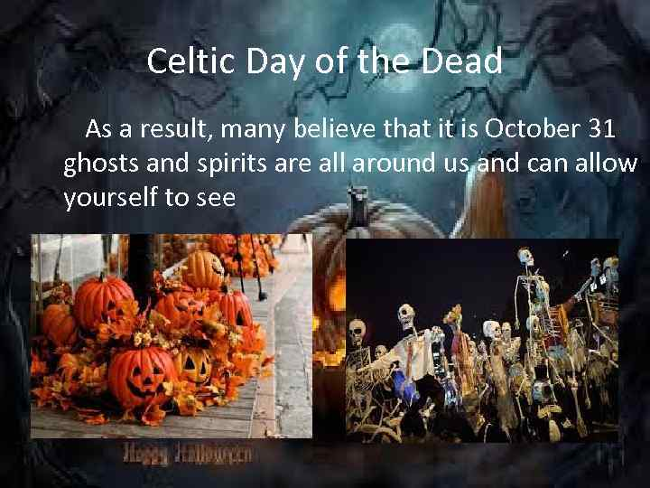 Celtic Day of the Dead As a result, many believe that it is October