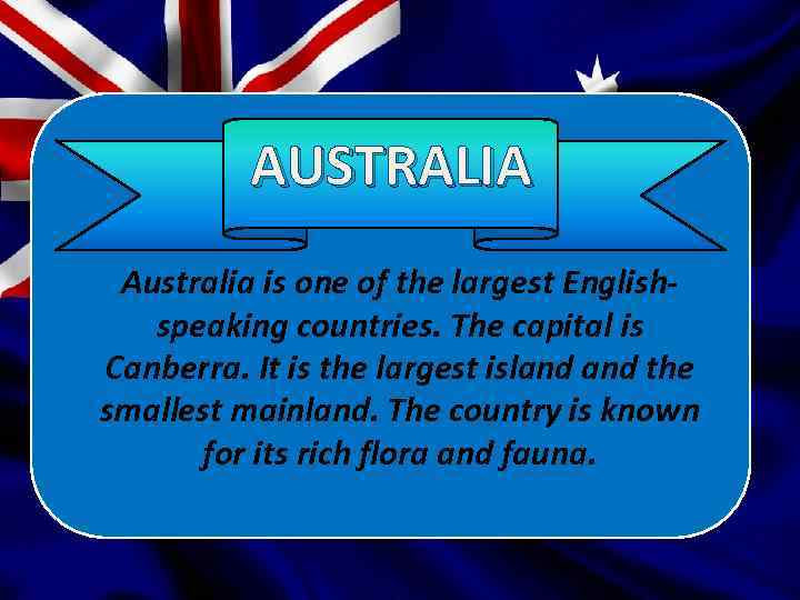 AUSTRALIA Australia is one of the largest Englishspeaking countries. The capital is Canberra. It