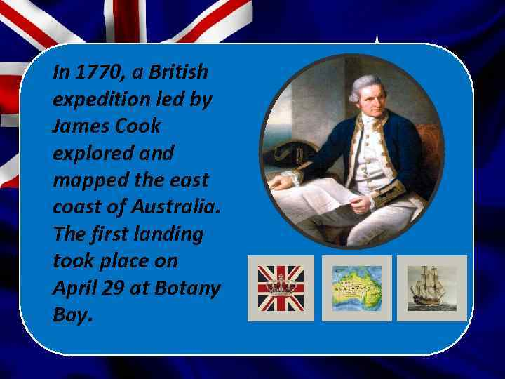 In 1770, a British expedition led by James Cook explored and mapped the east