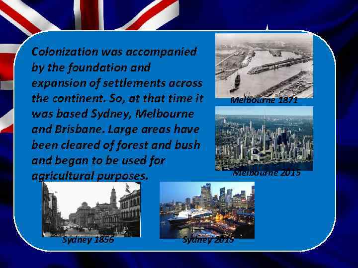Colonization was accompanied by the foundation and expansion of settlements across the continent. So,