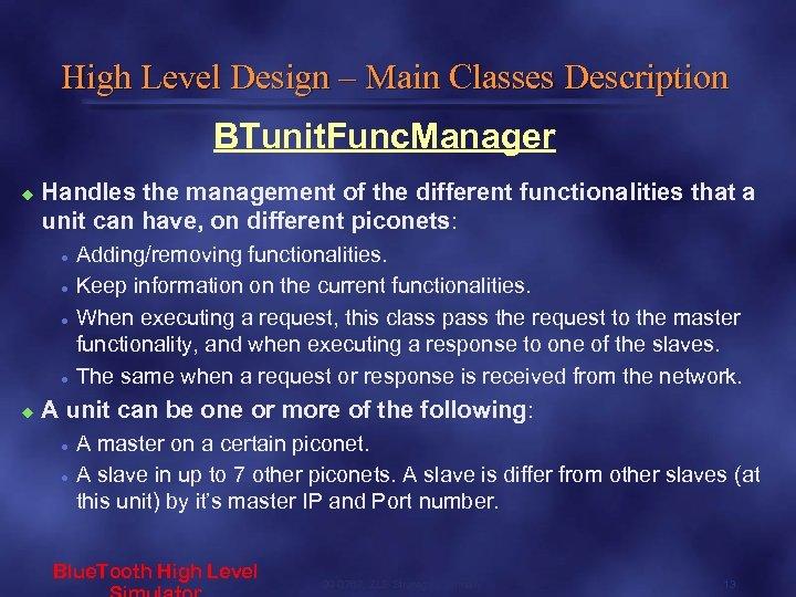 High Level Design – Main Classes Description BTunit. Func. Manager u Handles the management