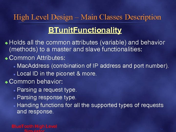High Level Design – Main Classes Description BTunit. Functionality Holds all the common attributes