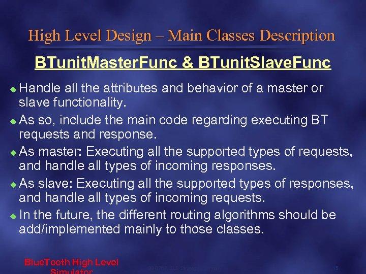 High Level Design – Main Classes Description BTunit. Master. Func & BTunit. Slave. Func