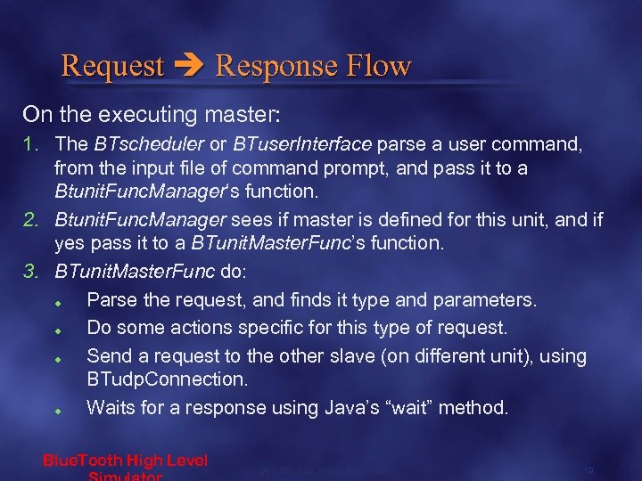 Request Response Flow On the executing master: 1. The BTscheduler or BTuser. Interface parse