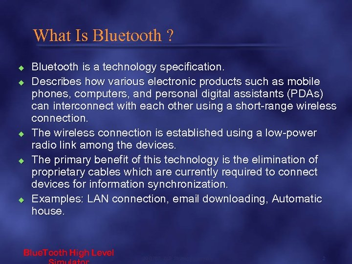 What Is Bluetooth ? u u u Bluetooth is a technology specification. Describes how