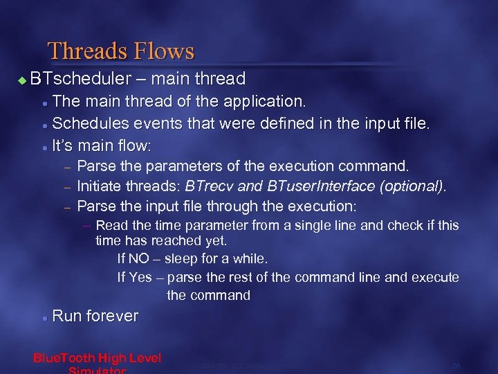Threads Flows u BTscheduler – main thread The main thread of the application. l