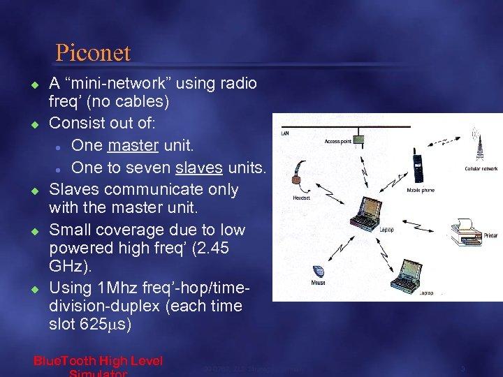 "Piconet u u u A ""mini-network"" using radio freq' (no cables) Consist out of:"