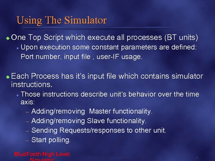 Using The Simulator u One Top Script which execute all processes (BT units) l