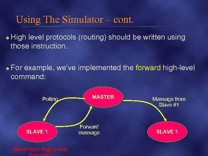 Using The Simulator – cont. u u High level protocols (routing) should be written