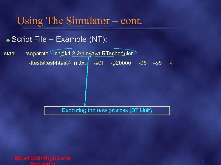 Using The Simulator – cont. u Script File – Example (NT): start /separate c: