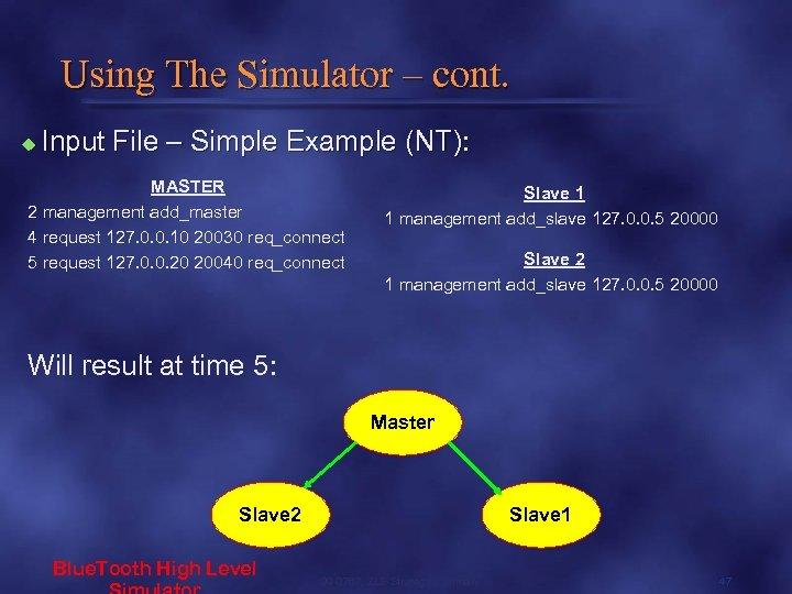 Using The Simulator – cont. u Input File – Simple Example (NT): MASTER 2