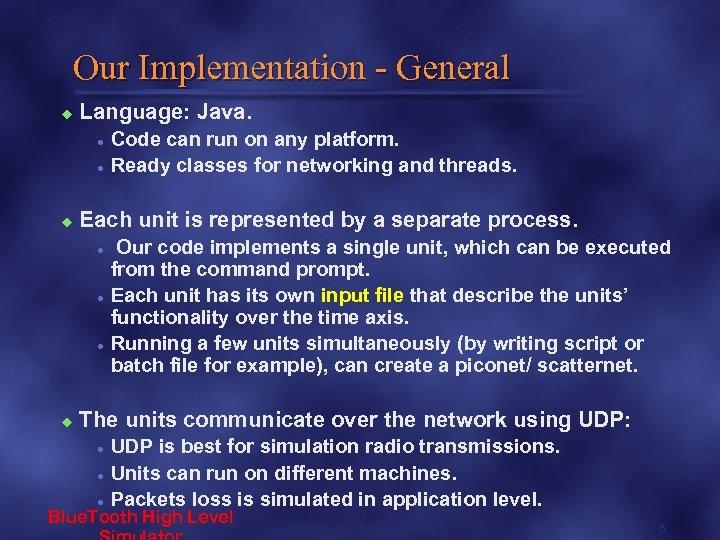 Our Implementation - General u Language: Java. l l u Each unit is represented