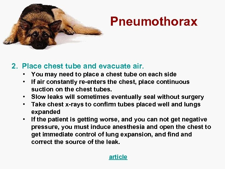 Pneumothorax 2. Place chest tube and evacuate air. • You may need to place