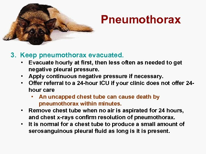 Pneumothorax 3. Keep pneumothorax evacuated. • Evacuate hourly at first, then less often as