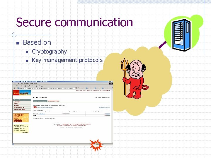 Secure communication n Based on n n Cryptography Key management protocols