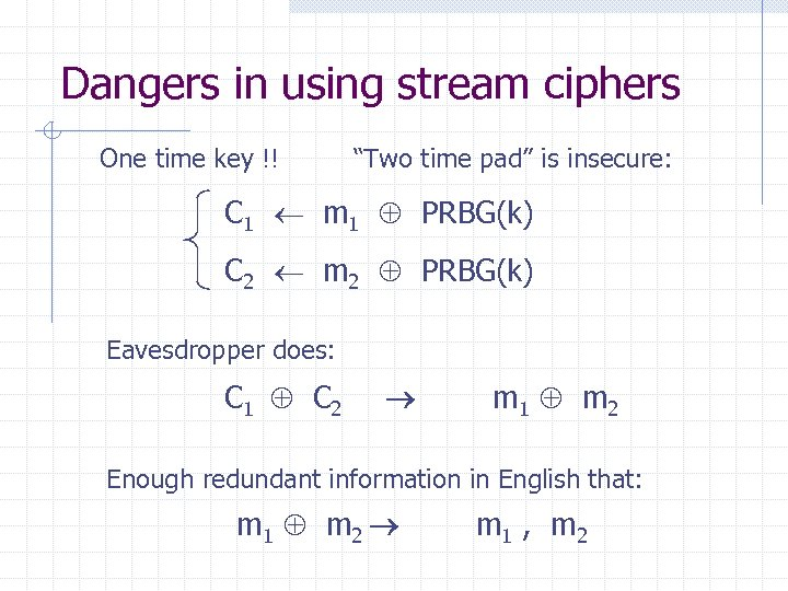 """Dangers in using stream ciphers One time key !! """"Two time pad"""" is insecure:"""