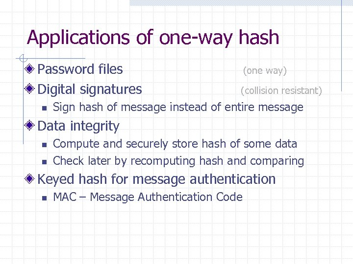 Applications of one-way hash Password files Digital signatures n (one way) (collision resistant) Sign