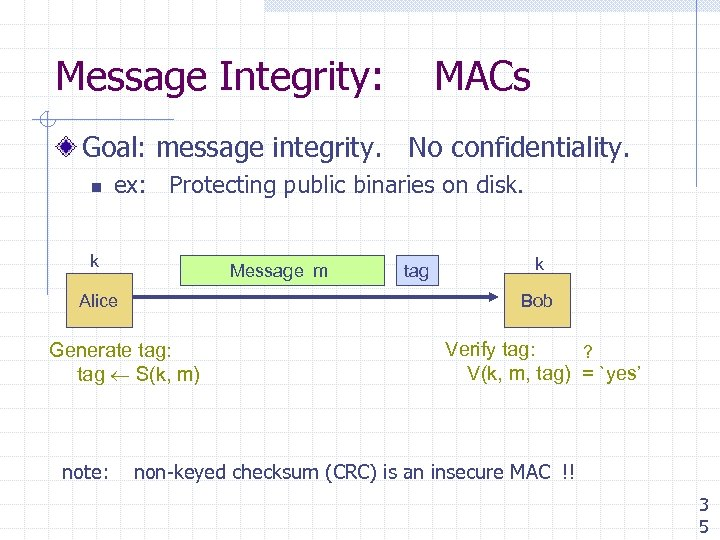 Message Integrity: MACs Goal: message integrity. No confidentiality. n ex: Protecting public binaries on