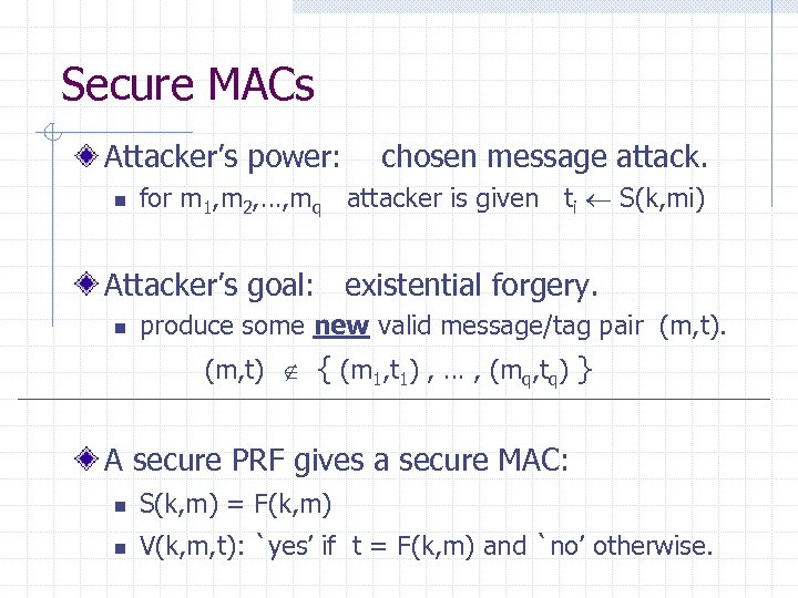 Secure MACs Attacker's power: n chosen message attack. for m 1, m 2, …,