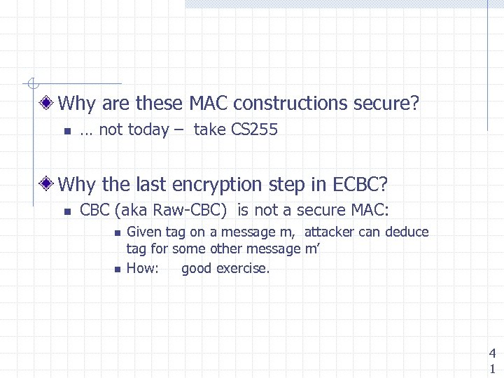 Why are these MAC constructions secure? n … not today – take CS 255