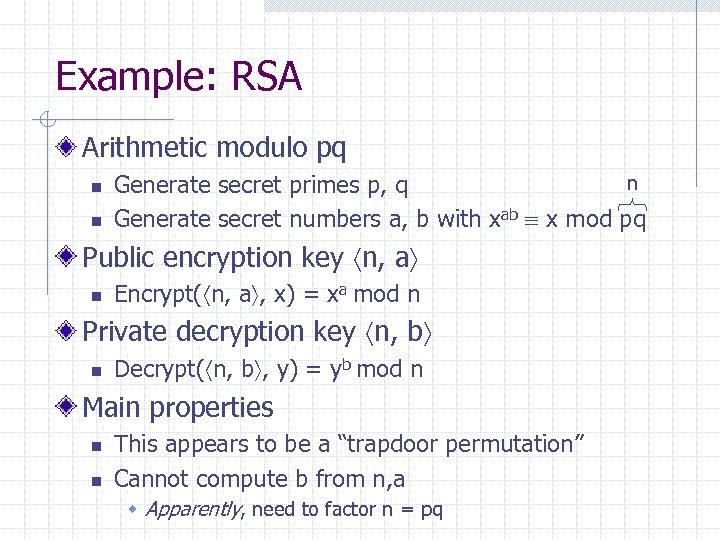 Example: RSA Arithmetic modulo pq n n n Generate secret primes p, q Generate
