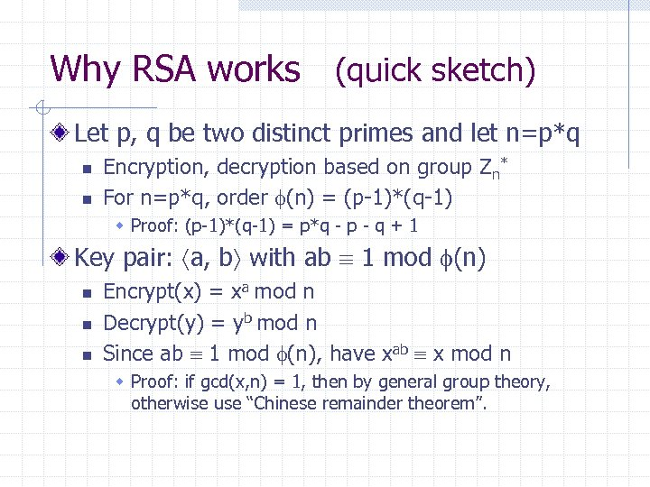 Why RSA works (quick sketch) Let p, q be two distinct primes and let