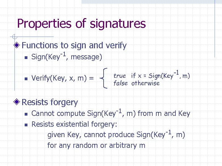 Properties of signatures Functions to sign and verify n n Sign(Key-1, message) Verify(Key, x,