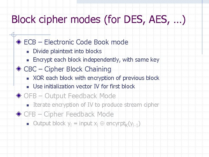Block cipher modes (for DES, AES, …) ECB – Electronic Code Book mode n