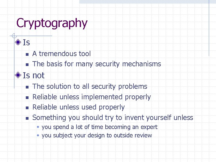 Cryptography Is n n A tremendous tool The basis for many security mechanisms Is