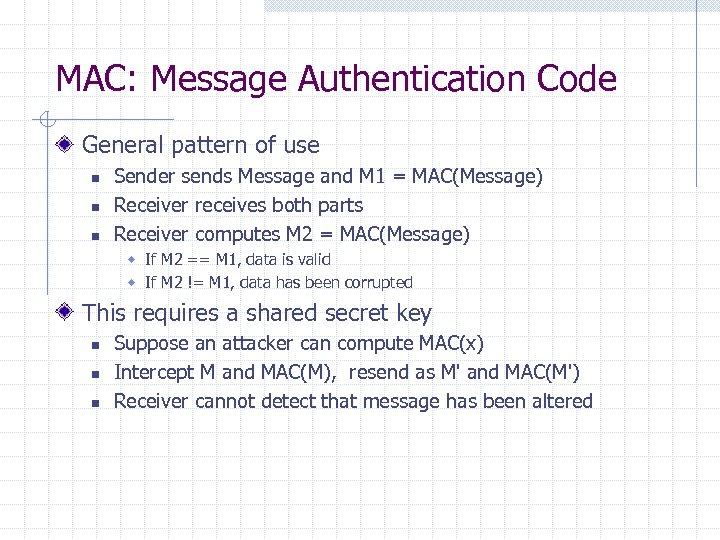 MAC: Message Authentication Code General pattern of use n n n Sender sends Message
