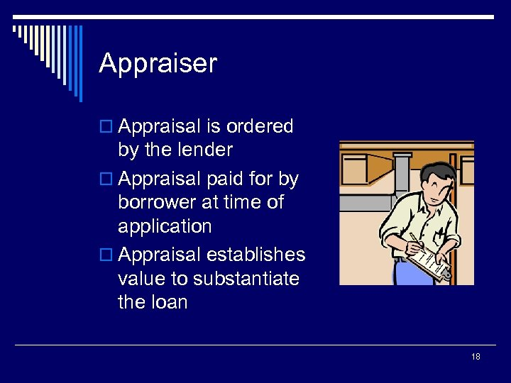 Appraiser o Appraisal is ordered by the lender o Appraisal paid for by borrower