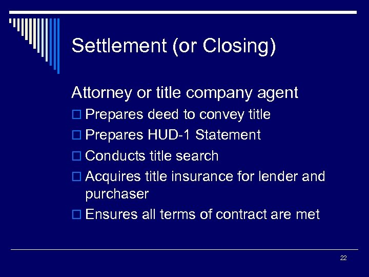 Settlement (or Closing) Attorney or title company agent o Prepares deed to convey title