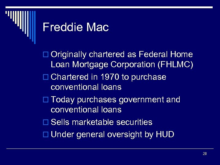 Freddie Mac o Originally chartered as Federal Home Loan Mortgage Corporation (FHLMC) o Chartered