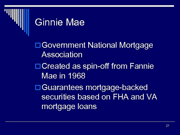 Ginnie Mae o Government National Mortgage Association o Created as spin-off from Fannie Mae